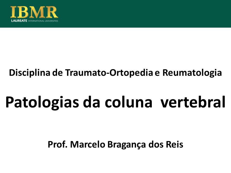 Disciplina de Traumato-Ortopedia e Reumatologia Patologias da coluna vertebral Prof. Marcelo Bragança dos Reis