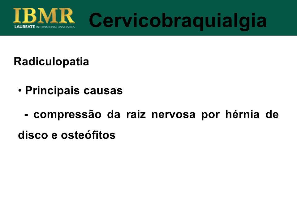 Radiculopatia Cervicobraquialgia Principais causas - compressão da raiz nervosa por hérnia de disco e osteófitos