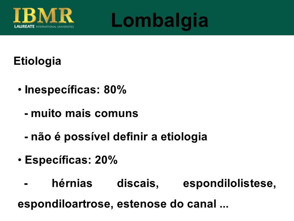 Etiologia Lombalgia Inespecíficas: 80% - muito mais comuns - não é possível definir a etiologia Específicas: 20% - hérnias discais, espondilolistese,