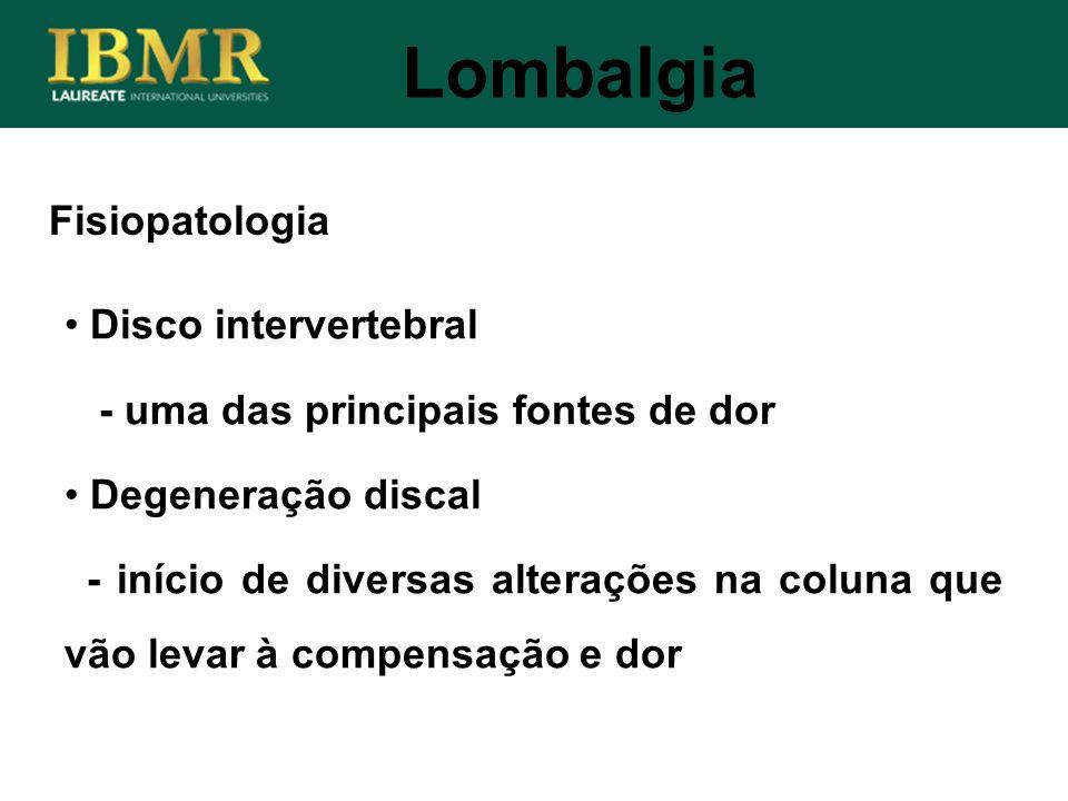 Fisiopatologia Lombalgia Disco intervertebral - uma das principais fontes de dor Degeneração discal - início de diversas alterações na coluna que vão