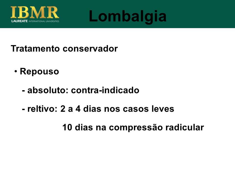 Tratamento conservador Lombalgia Repouso - absoluto: contra-indicado - reltivo: 2 a 4 dias nos casos leves 10 dias na compressão radicular