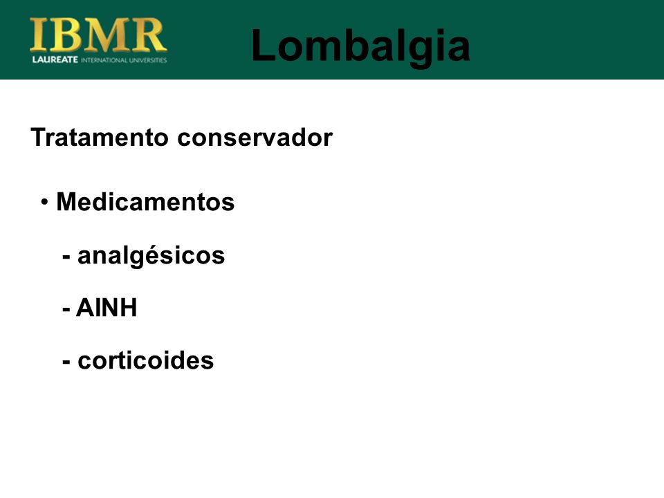 Lombalgia Medicamentos - analgésicos - AINH - corticoides Tratamento conservador