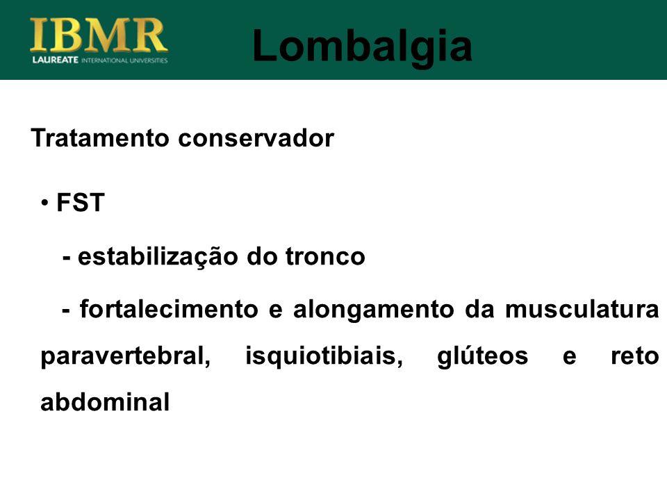 Lombalgia FST - estabilização do tronco - fortalecimento e alongamento da musculatura paravertebral, isquiotibiais, glúteos e reto abdominal Tratament