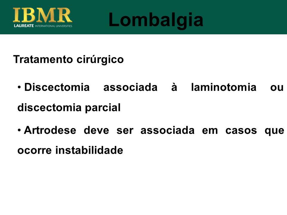 Lombalgia Discectomia associada à laminotomia ou discectomia parcial Artrodese deve ser associada em casos que ocorre instabilidade Tratamento cirúrgi