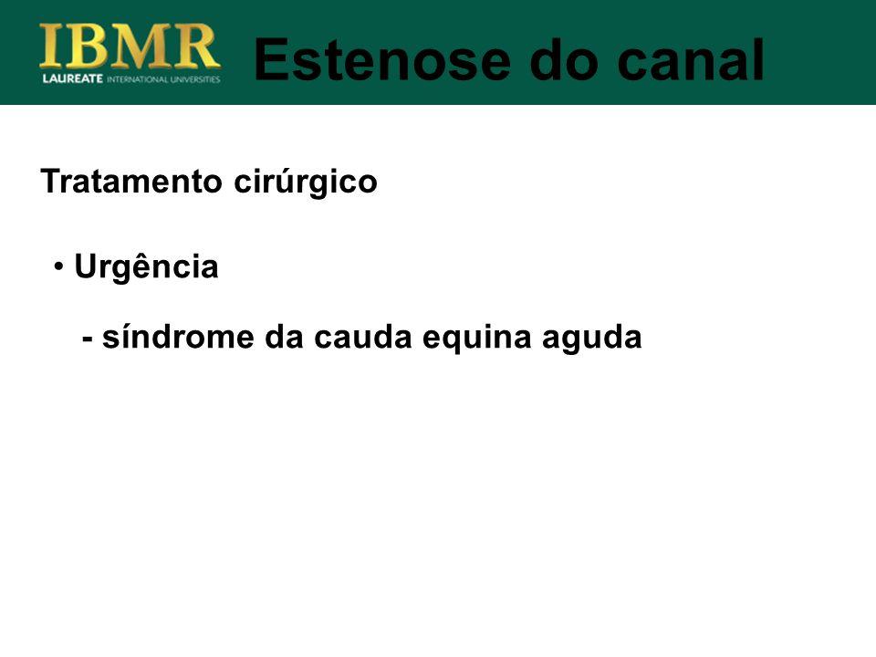 Urgência - síndrome da cauda equina aguda Tratamento cirúrgico Estenose do canal