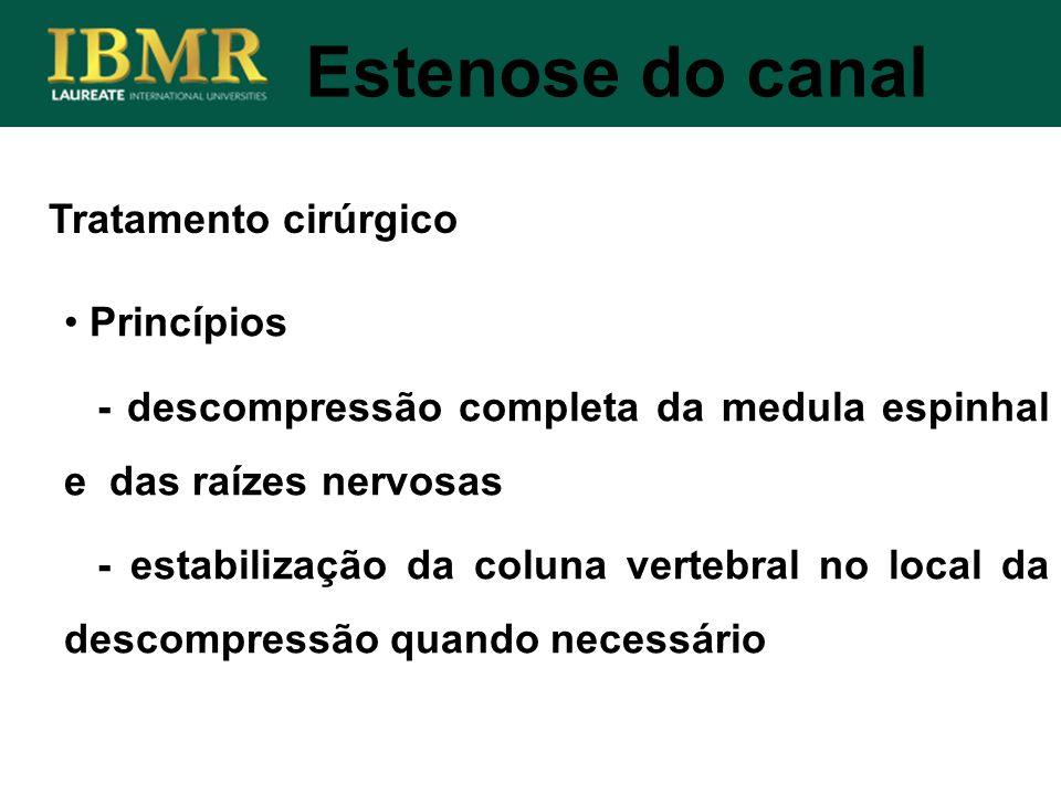 Princípios - descompressão completa da medula espinhal e das raízes nervosas - estabilização da coluna vertebral no local da descompressão quando nece