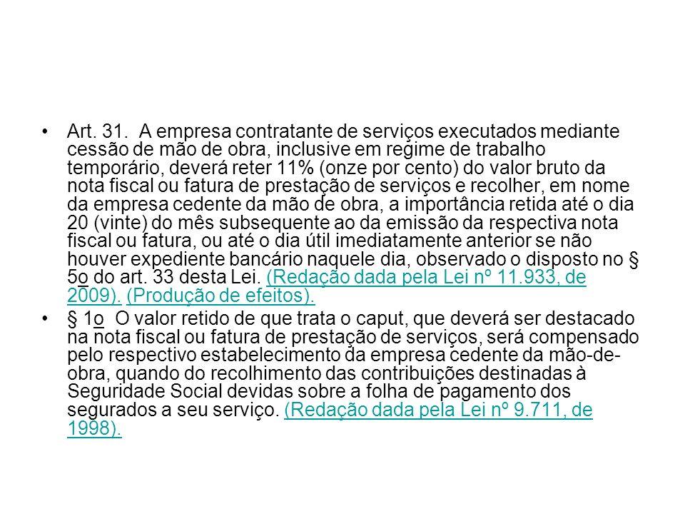 Art. 31. A empresa contratante de serviços executados mediante cessão de mão de obra, inclusive em regime de trabalho temporário, deverá reter 11% (on
