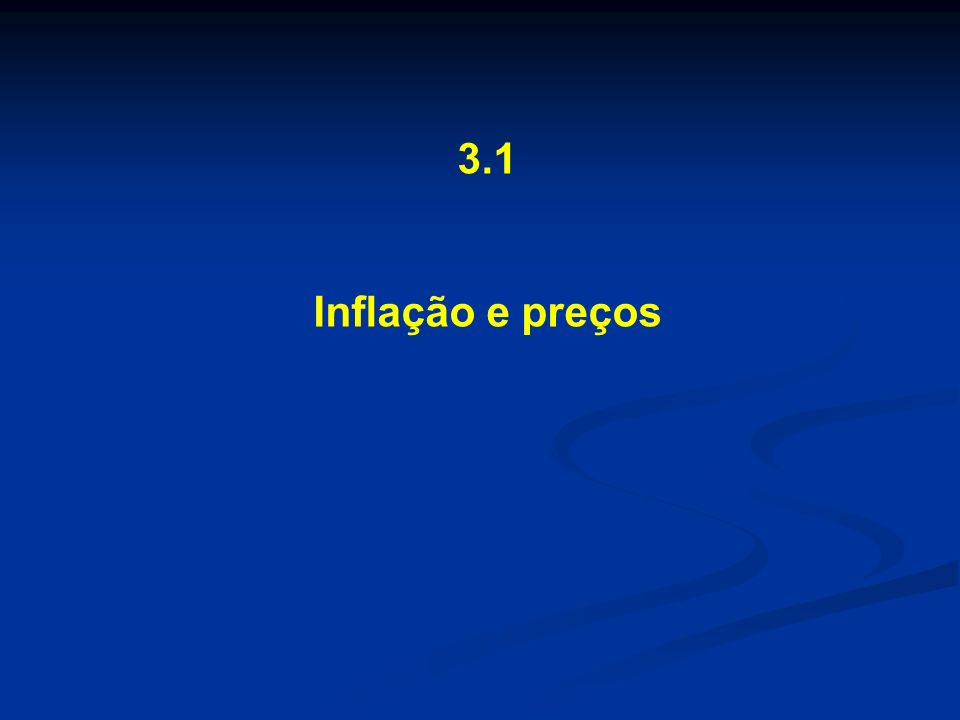 Índices de inflação 3.1 Inflação e Preços