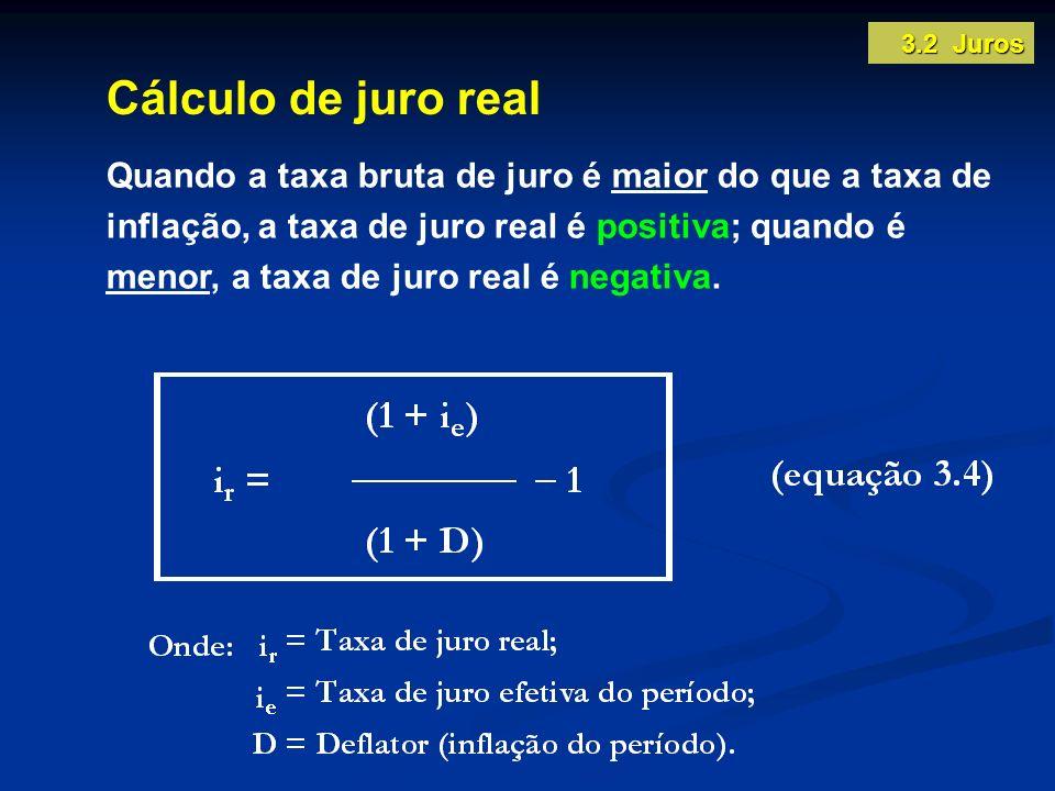 Cálculo de juro real Quando a taxa bruta de juro é maior do que a taxa de inflação, a taxa de juro real é positiva; quando é menor, a taxa de juro rea