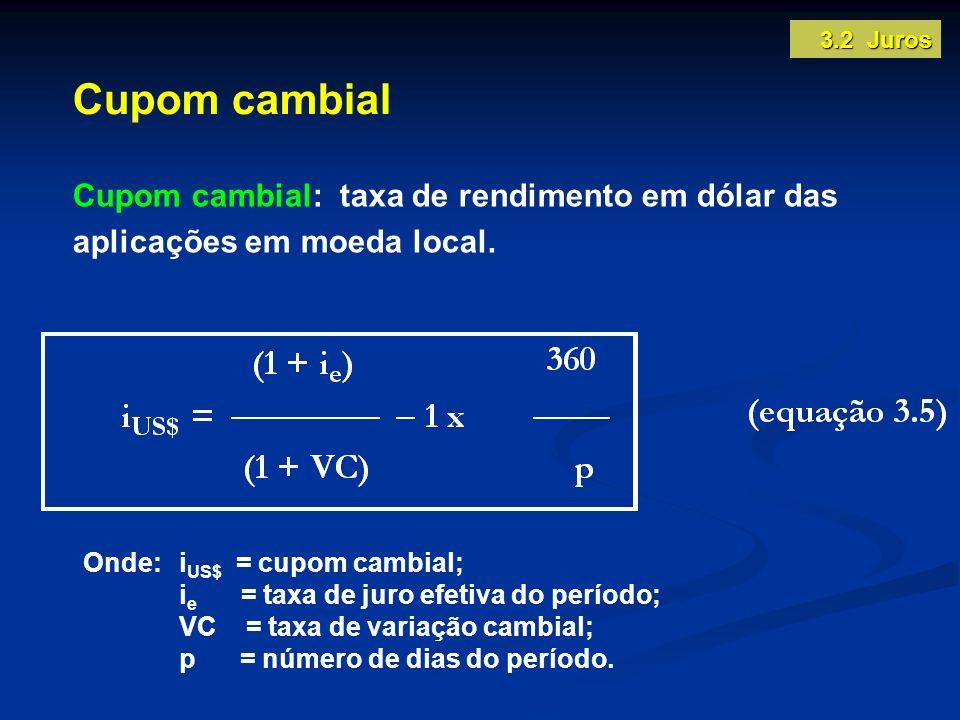 Cupom cambial Cupom cambial: taxa de rendimento em dólar das aplicações em moeda local. Onde:i US$ = cupom cambial; i e = taxa de juro efetiva do perí