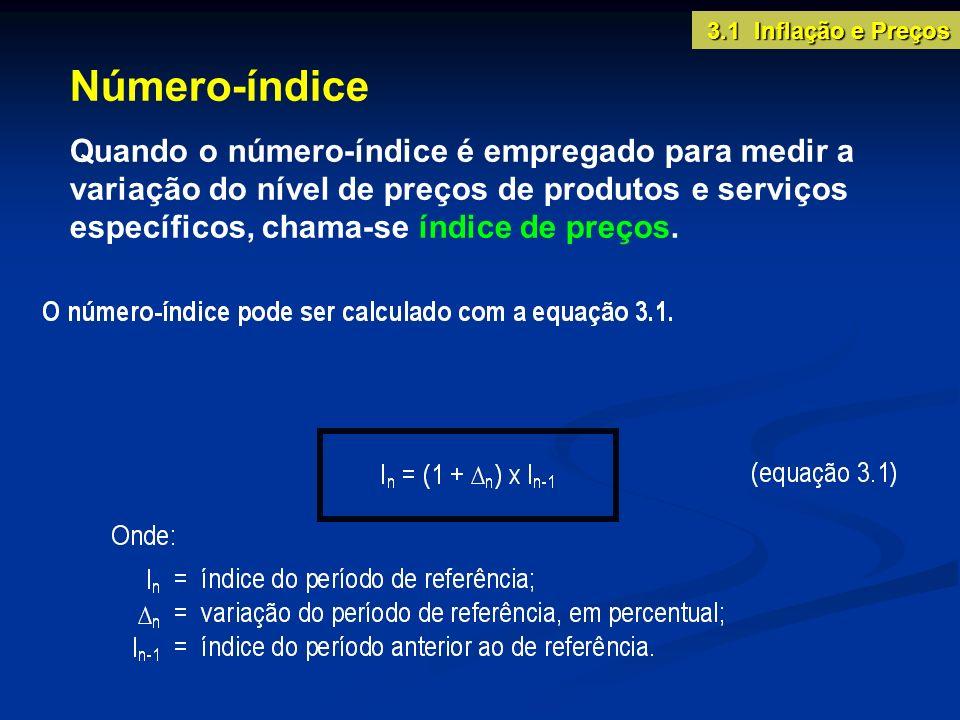 Número-índice Quando o número-índice é empregado para medir a variação do nível de preços de produtos e serviços específicos, chama-se índice de preço
