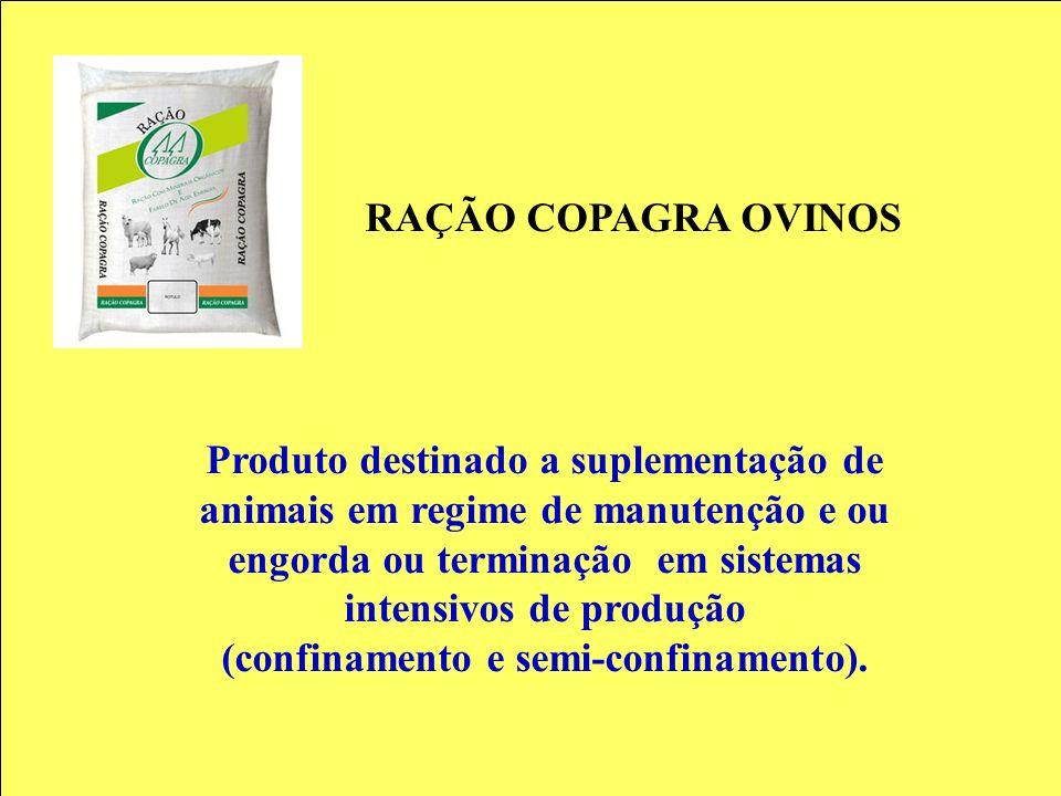 RAÇÃO COPAGRA OVINOS Produto destinado a suplementação de animais em regime de manutenção e ou engorda ou terminação em sistemas intensivos de produçã
