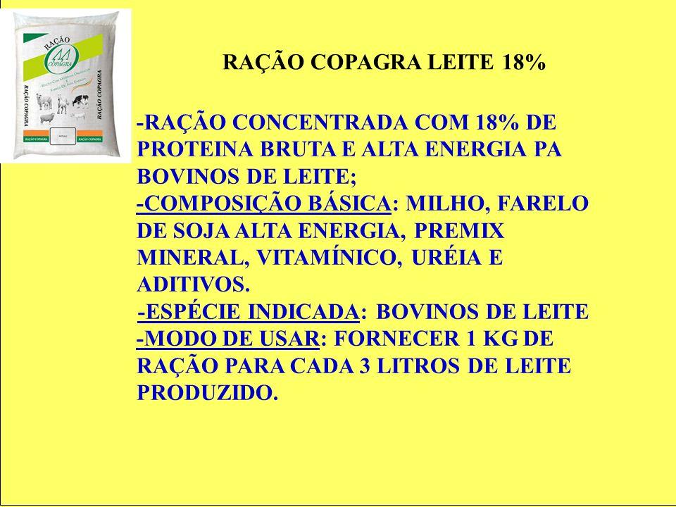 RAÇÃO COPAGRA LEITE 18% -RAÇÃO CONCENTRADA COM 18% DE PROTEINA BRUTA E ALTA ENERGIA PA BOVINOS DE LEITE; -COMPOSIÇÃO BÁSICA: MILHO, FARELO DE SOJA ALT