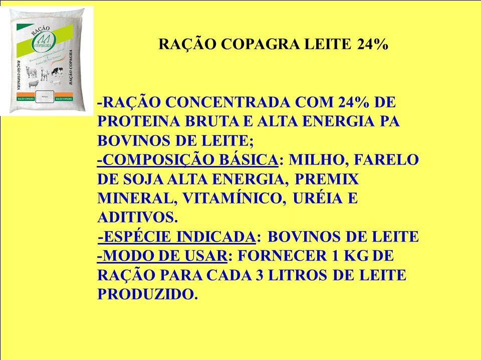 RAÇÃO COPAGRA LEITE 24% -RAÇÃO CONCENTRADA COM 24% DE PROTEINA BRUTA E ALTA ENERGIA PA BOVINOS DE LEITE; -COMPOSIÇÃO BÁSICA: MILHO, FARELO DE SOJA ALT