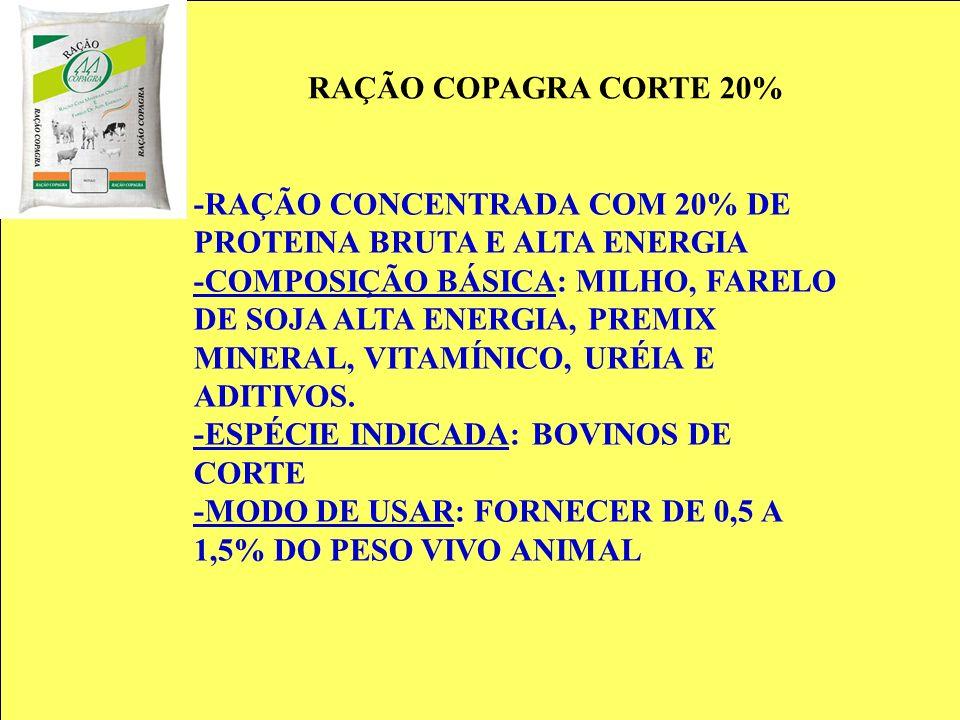 RAÇÃO COPAGRA CORTE 20% -RAÇÃO CONCENTRADA COM 20% DE PROTEINA BRUTA E ALTA ENERGIA -COMPOSIÇÃO BÁSICA: MILHO, FARELO DE SOJA ALTA ENERGIA, PREMIX MIN