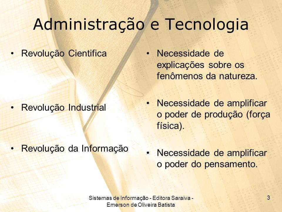 Sistemas de Informação - Editora Saraiva - Emerson de Oliveira Batista 3 Administração e Tecnologia Revolução Cientifica Revolução Industrial Revoluçã