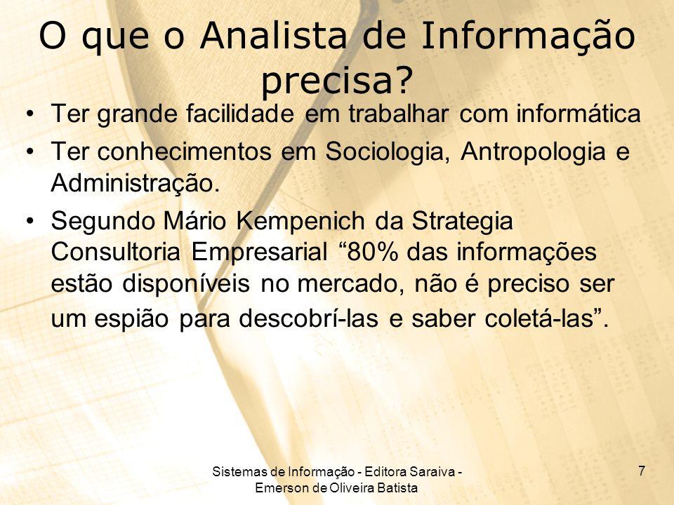 Sistemas de Informação - Editora Saraiva - Emerson de Oliveira Batista 7 O que o Analista de Informação precisa? Ter grande facilidade em trabalhar co