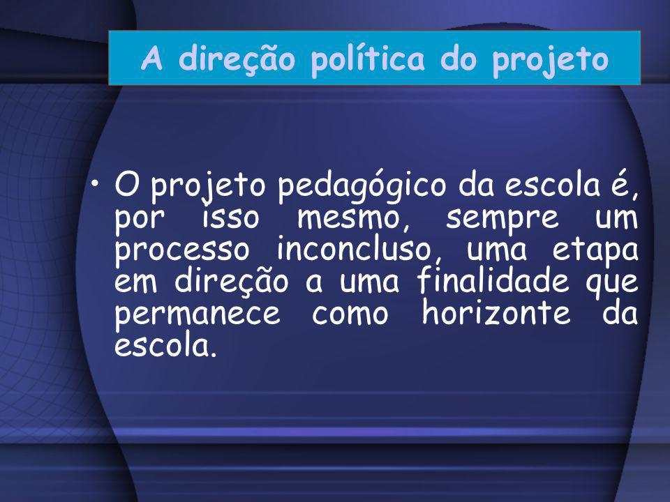 Não se constrói um projeto sem uma direção política, um norte, um rumo. Por isso, todo projeto pedagógico da escola é também político. A direção polít