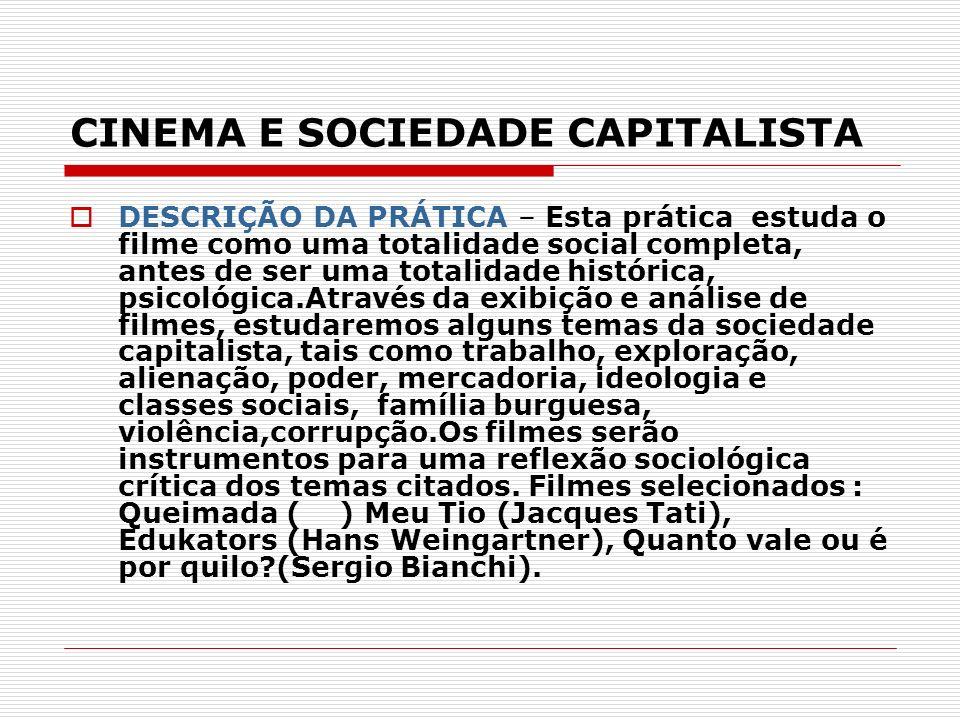 CINEMA E SOCIEDADE CAPITALISTA DESCRIÇÃO DA PRÁTICA – Esta prática estuda o filme como uma totalidade social completa, antes de ser uma totalidade his