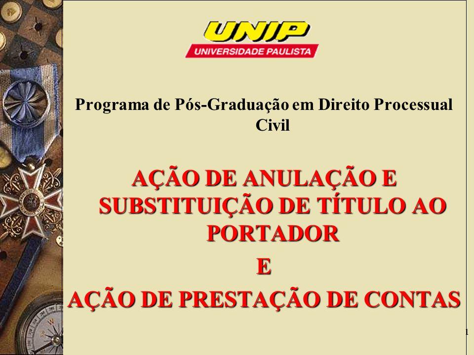 1 Programa de Pós-Graduação em Direito Processual Civil AÇÃO DE ANULAÇÃO E SUBSTITUIÇÃO DE TÍTULO AO PORTADOR E AÇÃO DE PRESTAÇÃO DE CONTAS