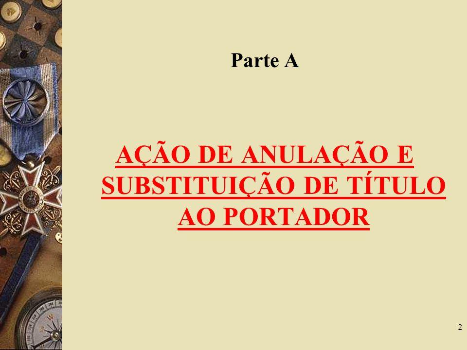 Parte A AÇÃO DE ANULAÇÃO E SUBSTITUIÇÃO DE TÍTULO AO PORTADOR 2