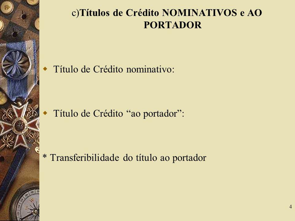 c)Títulos de Crédito NOMINATIVOS e AO PORTADOR Título de Crédito nominativo: Título de Crédito ao portador: * Transferibilidade do título ao portador 4
