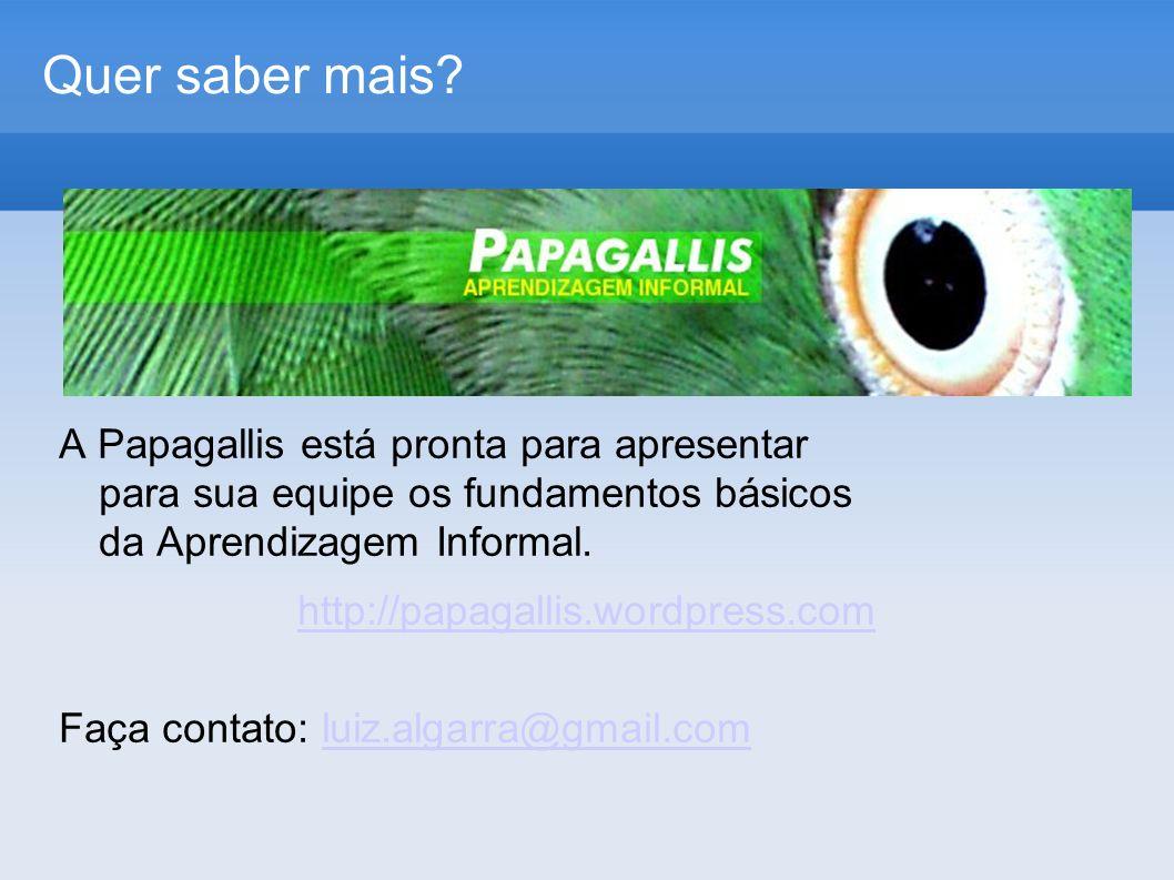 Quer saber mais? A Papagallis está pronta para apresentar para sua equipe os fundamentos básicos da Aprendizagem Informal. http://papagallis.wordpress