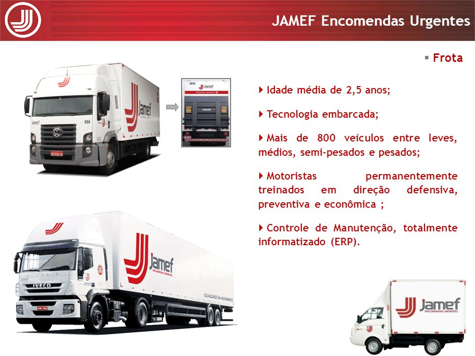 Apresentação 2008 JAMEF Encomendas Urgentes Apresentação 2008 JAMEF Encomendas Urgentes Telemetria Sistema de telemetria com mais de 30 sensores instalados em cada veículo; Monitoramento do comportamento e ações do motorista e do veículo em tempo real.