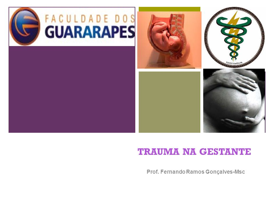 + TRAUMA NA GESTANTE Prof. Fernando Ramos Gonçalves-Msc