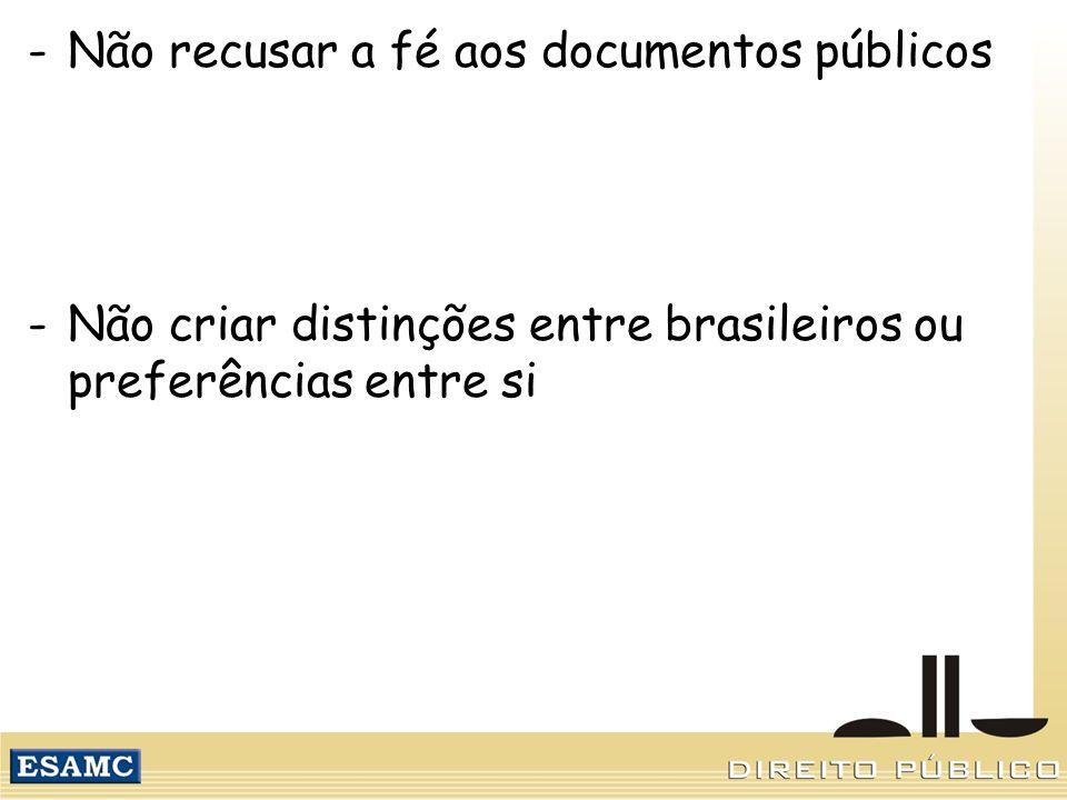 -Não recusar a fé aos documentos públicos -Não criar distinções entre brasileiros ou preferências entre si