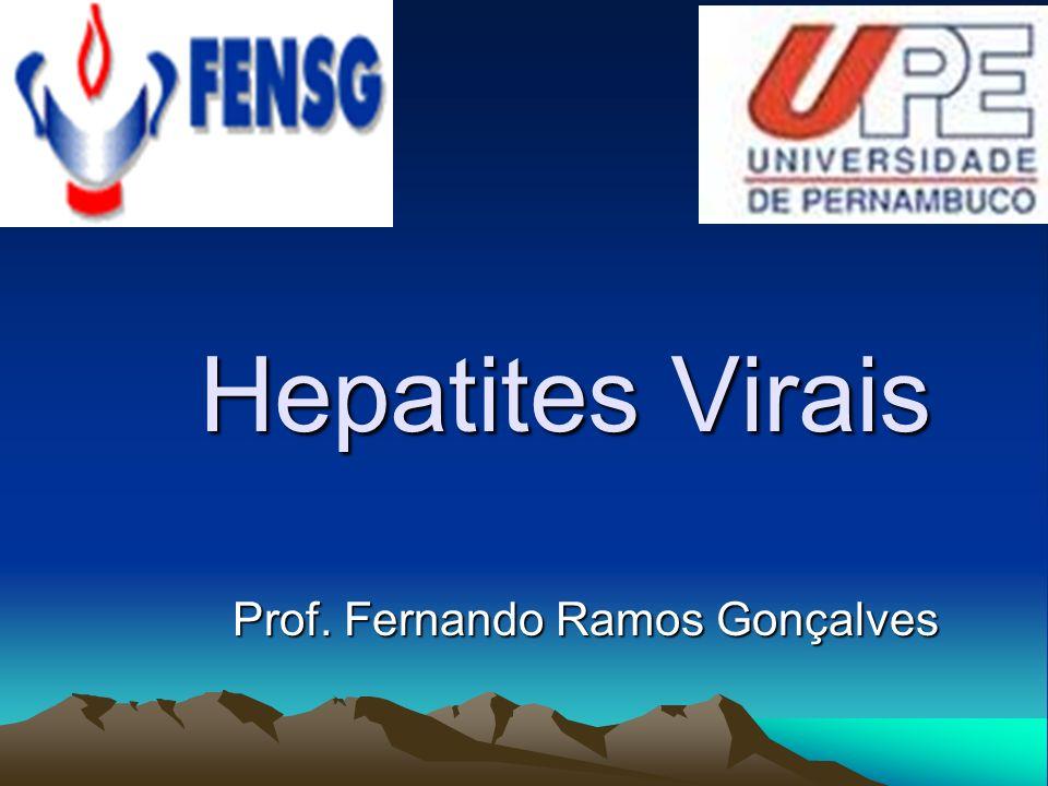 Hepatites Virais Prof. Fernando Ramos Gonçalves