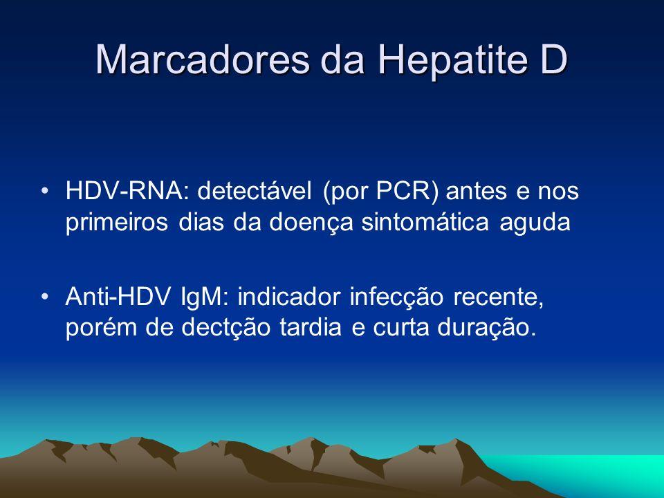 Marcadores da Hepatite D HDV-RNA: detectável (por PCR) antes e nos primeiros dias da doença sintomática aguda Anti-HDV IgM: indicador infecção recente