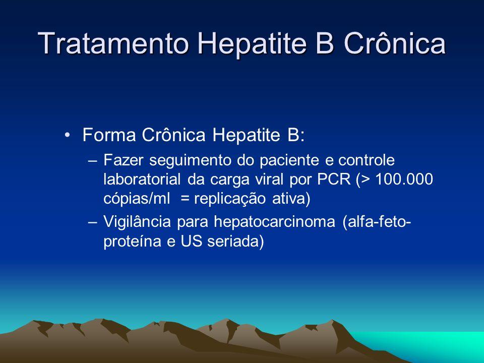 Tratamento Hepatite B Crônica Forma Crônica Hepatite B: –Fazer seguimento do paciente e controle laboratorial da carga viral por PCR (> 100.000 cópias
