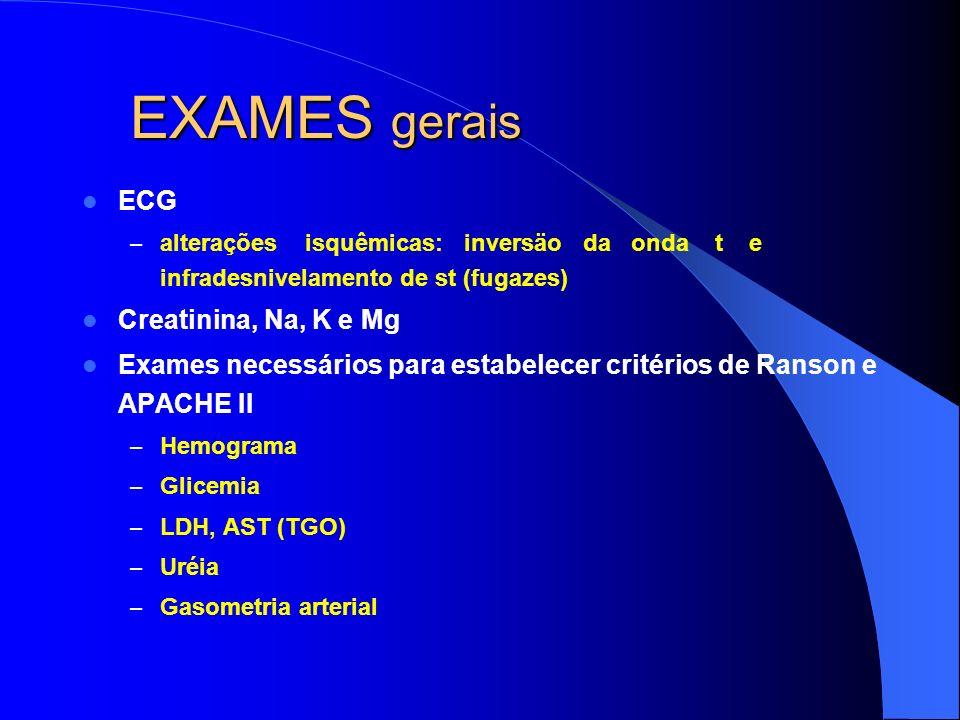EXAMES gerais ECG – alterações isquêmicas: inversäo da onda t e infradesnivelamento de st (fugazes) Creatinina, Na, K e Mg Exames necessários para est