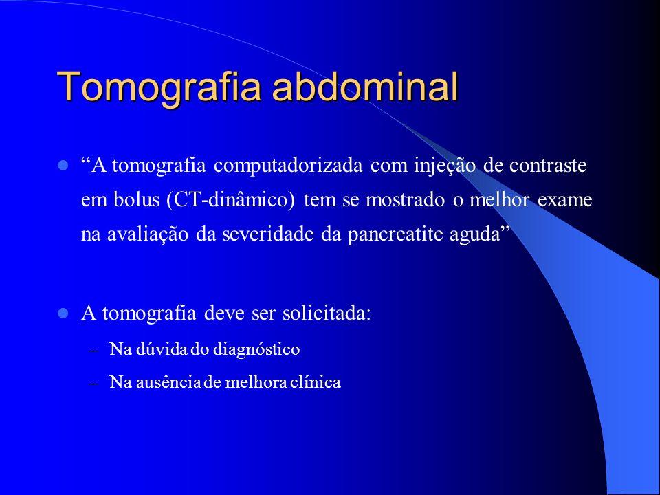 Tomografia abdominal A tomografia computadorizada com injeção de contraste em bolus (CT-dinâmico) tem se mostrado o melhor exame na avaliação da sever