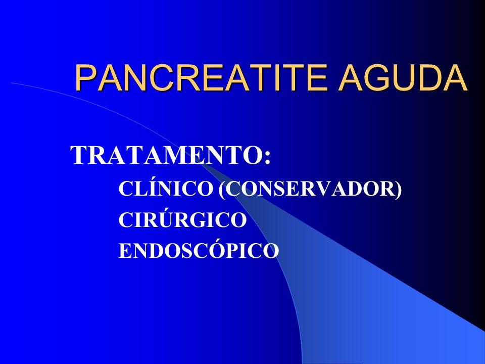 PANCREATITE AGUDA TRATAMENTO: CLÍNICO (CONSERVADOR) CIRÚRGICO ENDOSCÓPICO