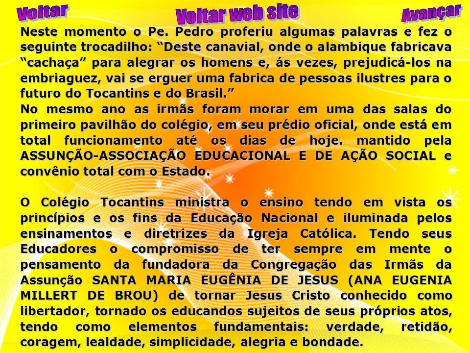 O Colégio Tocantins se empenha ainda em desenvolver os princípios da: Educação Libertadora, Educação baseada em vivência de valores e integração na vida, Educação de qualidade, Educação baseada numa Pedagogia de respeito e diálogo, reflexão e estímulo.Pela sua vasta história, nos seus 48 anos de vida, o Colégio Tocantins, conviveu com varias gestões: 1962 – Irmã Maria Redempta (Nilza J.