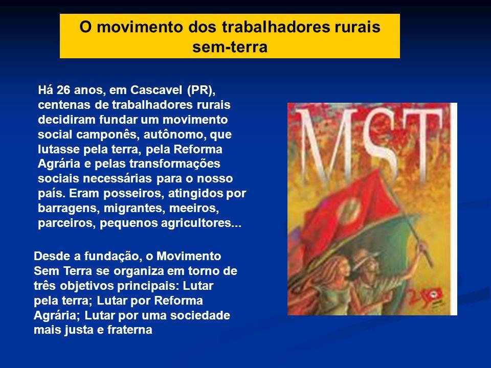 O movimento dos trabalhadores rurais sem-terra Há 26 anos, em Cascavel (PR), centenas de trabalhadores rurais decidiram fundar um movimento social cam