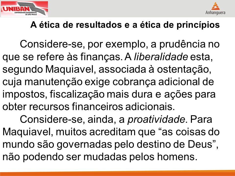 A ética de resultados e a ética de princípios Considere-se, por exemplo, a prudência no que se refere às finanças.