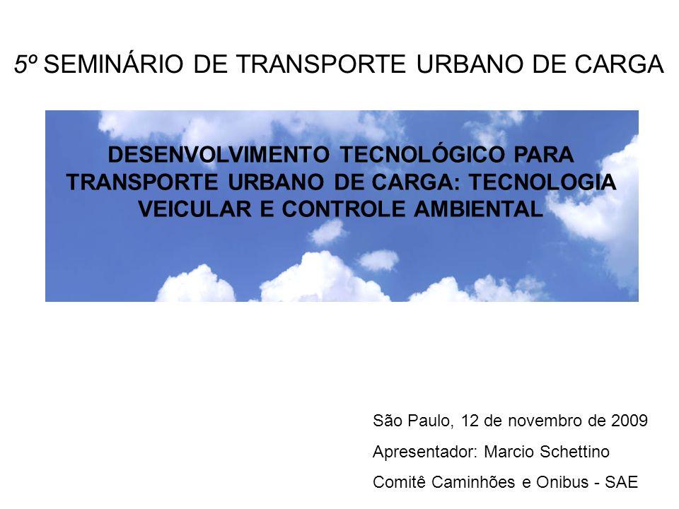 DESENVOLVIMENTO TECNOLÓGICO PARA TRANSPORTE URBANO DE CARGA: TECNOLOGIA VEICULAR E CONTROLE AMBIENTAL São Paulo, 12 de novembro de 2009 Apresentador: