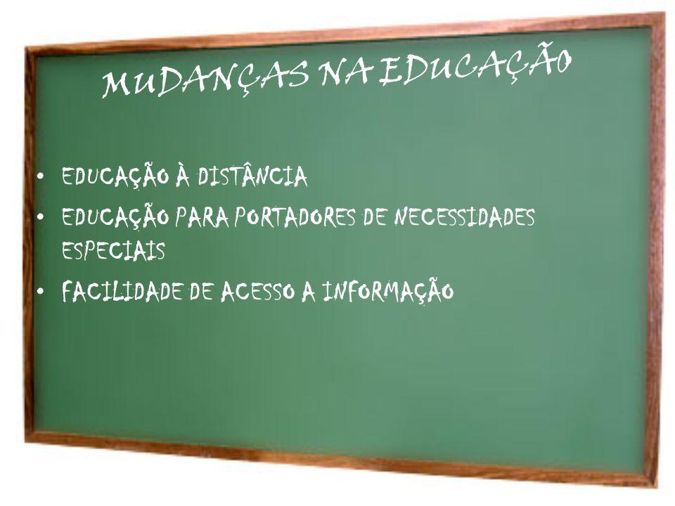 MUDANÇAS NA EDUCAÇÃO EDUCAÇÃO À DISTÂNCIA EDUCAÇÃO PARA PORTADORES DE NECESSIDADES ESPECIAIS FACILIDADE DE ACESSO A INFORMAÇÃO