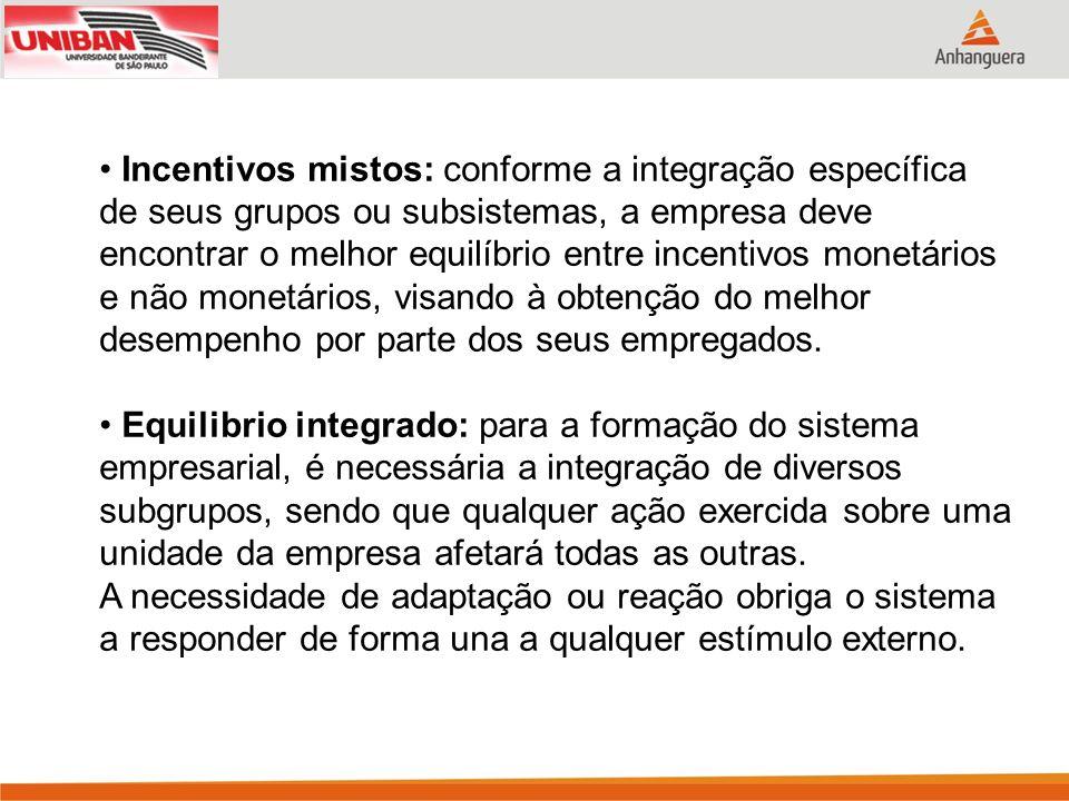 Incentivos mistos: conforme a integração específica de seus grupos ou subsistemas, a empresa deve encontrar o melhor equilíbrio entre incentivos monet