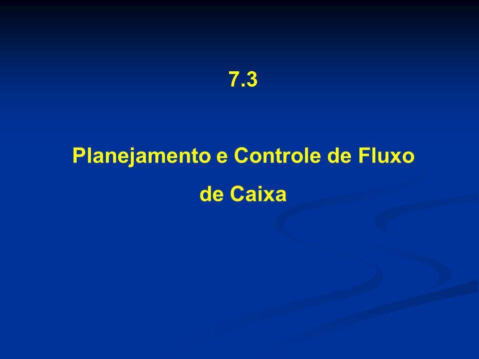 7.3 Planejamento e Controle de Fluxo de Caixa