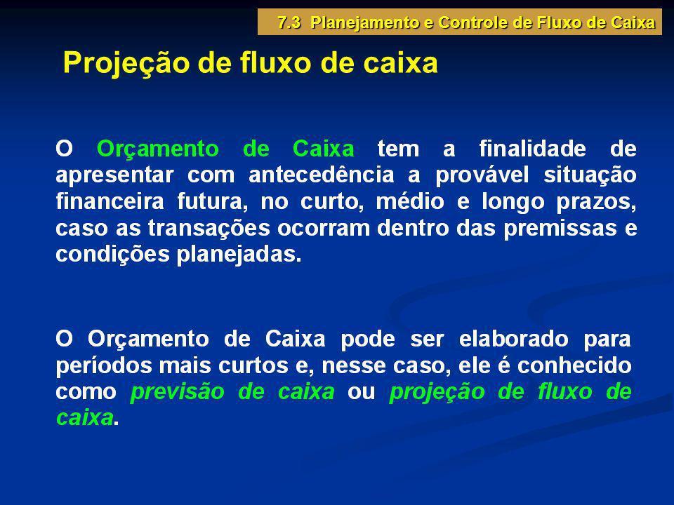 Projeção de fluxo de caixa 7.3 Planejamento e Controle de Fluxo de Caixa