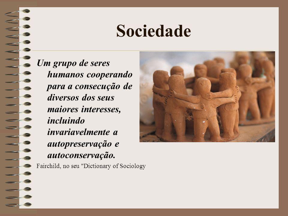 Sociedade Um grupo de seres humanos cooperando para a consecução de diversos dos seus maiores interesses, incluindo invariavelmente a autopreservação