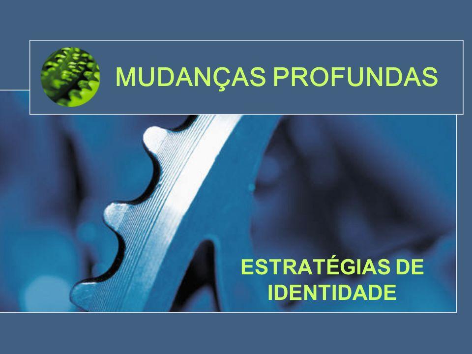 MUDANÇAS PROFUNDAS ESTRATÉGIAS DE IDENTIDADE