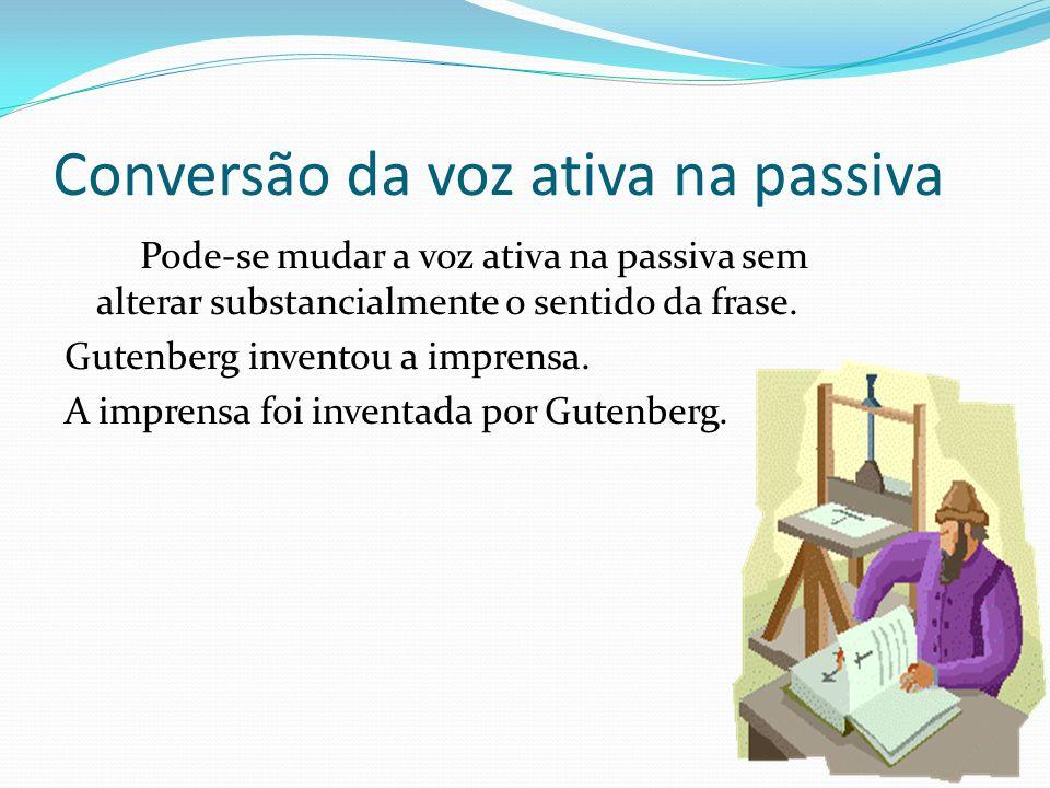Observe: O objeto direto será o sujeito da passiva, o sujeito da ativa passará a agente da passiva e o verbo ativo assumirá a forma passiva, conservando o mesmo tempo verbal.
