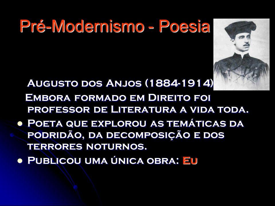 Pré-Modernismo - Poesia Augusto dos Anjos (1884-1914) Augusto dos Anjos (1884-1914) Embora formado em Direito foi professor de Literatura a vida toda.