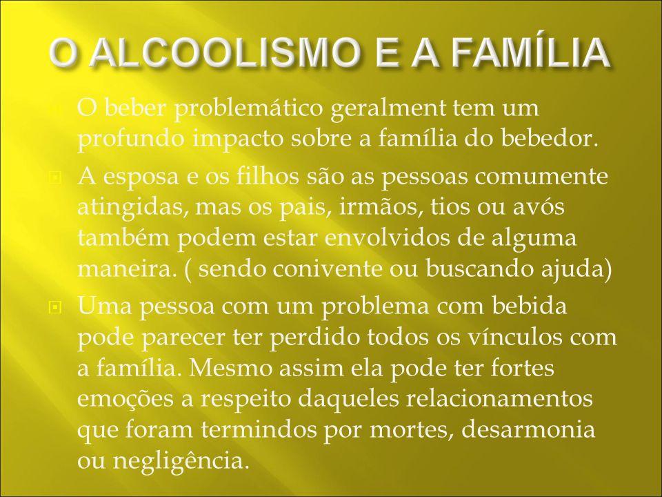 O beber problemático geralment tem um profundo impacto sobre a família do bebedor.