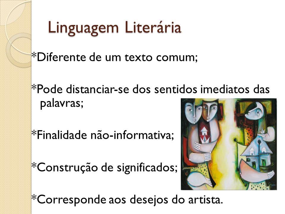 Linguagem Literária *Diferente de um texto comum; *Pode distanciar-se dos sentidos imediatos das palavras; *Finalidade não-informativa; *Construção de